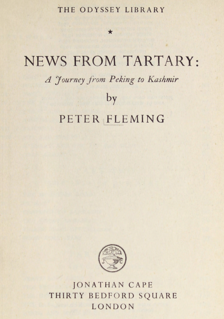 News from Tartary A Journey from Peking to Kashmir by Peter Fleming